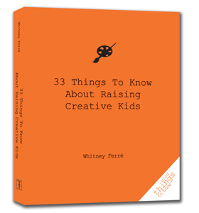 33 Things To Know About Raising Creative Kids