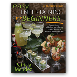 """Easy Entertaining for Beginners: You Can Throw a Fabulous Party, from a Holiday Fiesta to a Romantic Evening for Two,"" by Patricia Mendez"