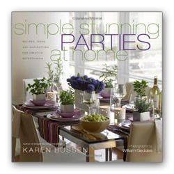 """Simple Stunning Parties at Home: Recipes, Ideas, and Inspirations for Creative Entertaining,"" by Karen Bussen"
