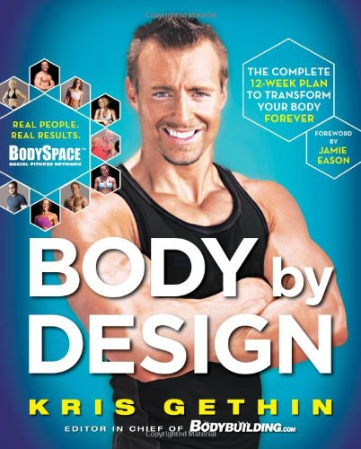 Body By Design: The Complete 12 Week Plan to Transform Your Body Forever
