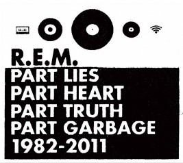 R.E.M. Part Lies, Part Heart, Part Truth, Part Garbage, 1982 – 2011 track list