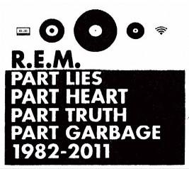 R.E.M. Part Lies, Part Heart, Part Truth, Part Garbage, 1982 – 2011 track list