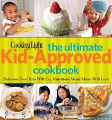 Cooking Light The Ultimate Kid-Approved Cookbook: Delicious Food Kids Will Eat, Nutritious Meals Moms Will Love