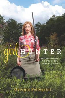 Girl Hunter: Revolutionizing the Way We Eat, One Hunt at a Time ($15)