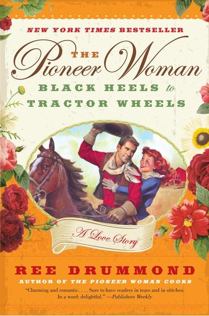 The Pioneer Woman: Black Heels to Tractor Wheels – a Love Story cover