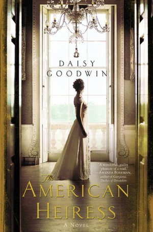 American Heiress by Daisy Goodwin