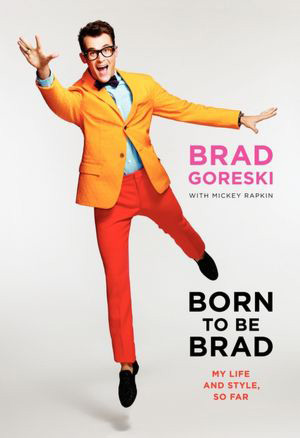 BORN TO BE BRAD: My Life and Style, So Far.