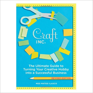 Crafter, Inc.: The Ultimate Guide to Turning Your Creativity into a Successful Business