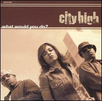 City High - What Would You Do (2001)