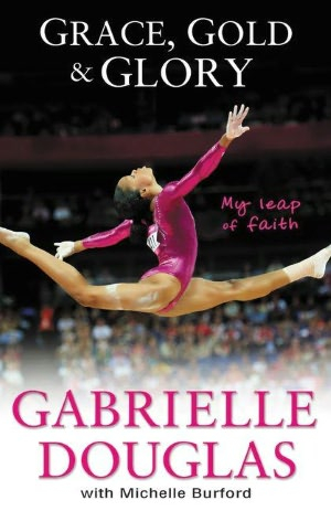 Grace, Gold and Glory by Gabrielle Douglas
