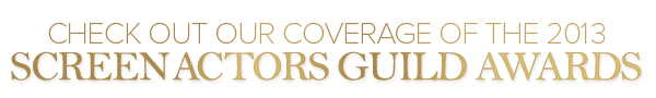 The 2013 SAG Awards coverage.
