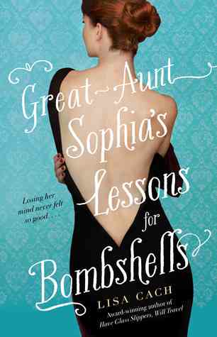 Great Aunt Sophia's Lessons for Bombshells by Lisa Cach