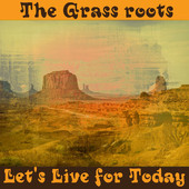 Lets live for today the grass roots