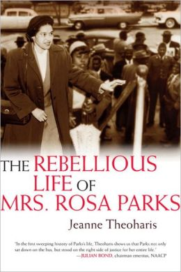 The Rebellious Life of Mrs Rosa Parks by Jeanne Theoharis