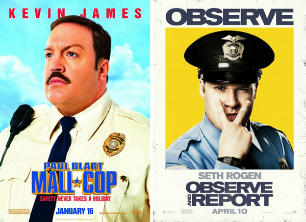 Observe and Report (released April 10, 2009) and Paul Blart: Mall Cop (released Jan. 16, 2009)