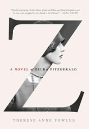 Z: A Novel of Zelda Fitzgerald by Therese Anne Fowler
