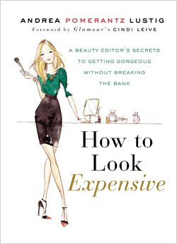 How to Look Expensive- A Beauty Editor's Secrets To Getting Gorgeous Without Breaking the Ban