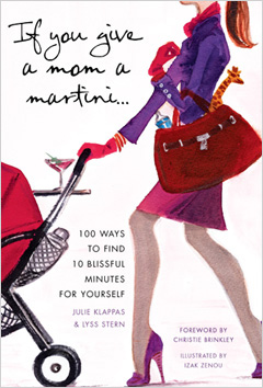 If You Give A Mom A Martini: 100 Ways To Find 10 Blissful Minutes For Yourself