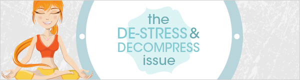The De-stress and Decompress issue