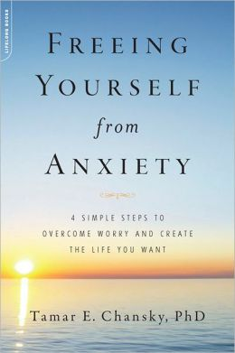 Freeing Yourself from Anxiety: 4 Simple Steps to Overcome Worry and Create the Life You Want.