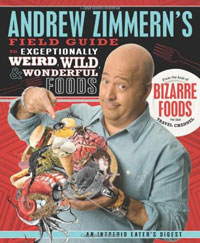Andrew Zimmern's Field Guide to exceptionally weird wild and wonderful foods