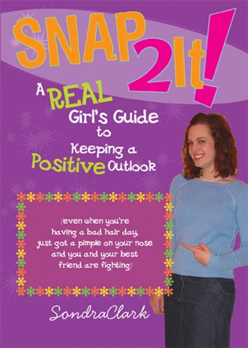 Snap 2 It! A Real Girl's Guide to Keeping a Positive Outlook