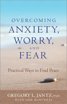 Overcoming Anxiety, Worry, and Fear by Gregory L. Jantz