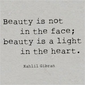 Beauty is not in the face beauty is a light in the heart Kahlil Gibran quote | Sheknows.com