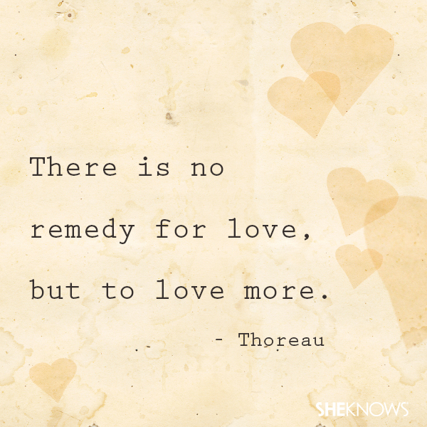 There is no remedy for love, but to love more.