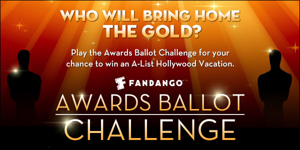 Play Fandango's Awards Ballot Challenge for more chances to win amazing things!