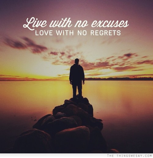 No excuses, no regrets