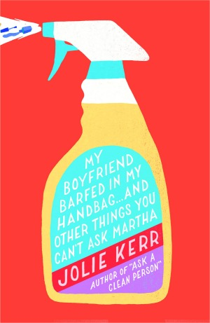 My Boyfriend Barfed in my Handbag by Jolie Kerr