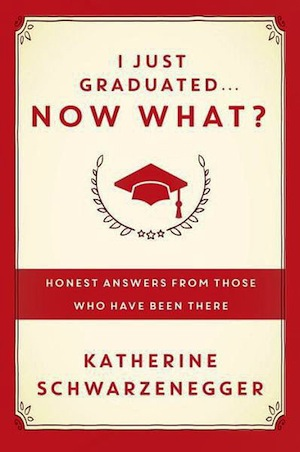 Katherine Schwartzenegger's I Just Graduated... Now What?