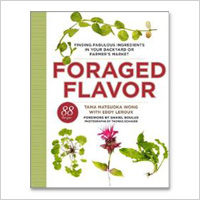 Foraged Flavor: Finding Fabulous Ingredients in Your Backyard or Farmers Market, with 88 Recipes