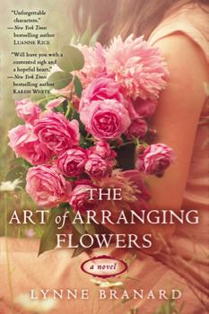 The Art of Arranging Flowers- Lynne Branard