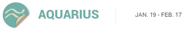 AQUARIUS (Jan. 19 – Feb. 17)