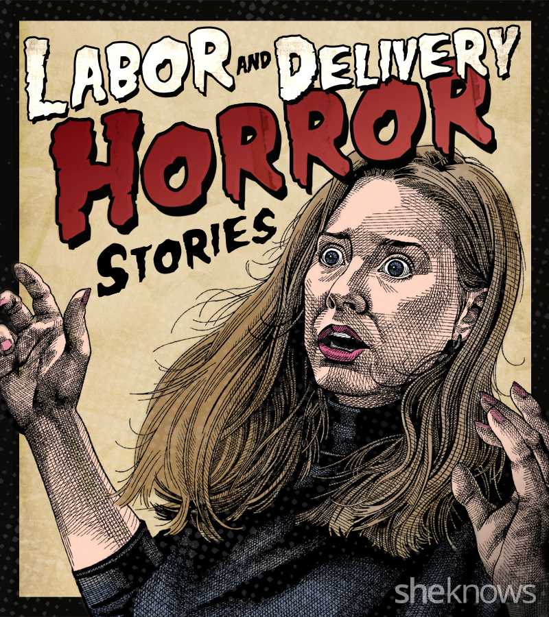 True horror stories from the labor and delivery ward