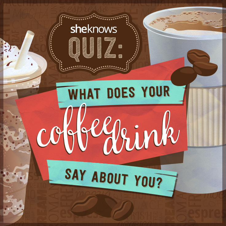 what your coffee drink says about your personality quiz