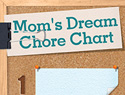 Mom's dream chore chart