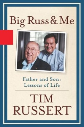 Tim Russert and Dad: Russ and Me